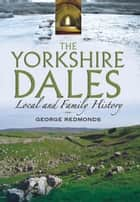 The Yorkshire Dales ebook by Dr George Francklin Redmonds