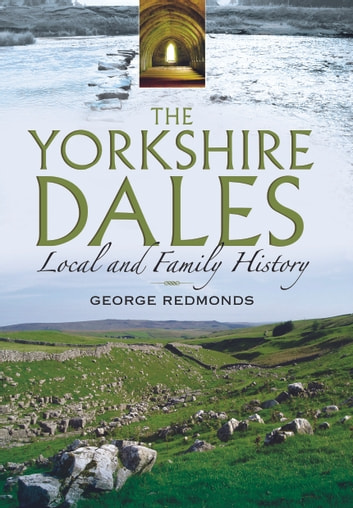 The Yorkshire Dales - Local and Family History ebook by Dr George Francklin Redmonds