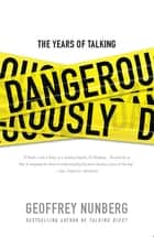 The Years of Talking Dangerously ebook by Geoffrey Nunberg