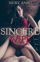 Sincere Wife IV ebook by Nicky Sasso