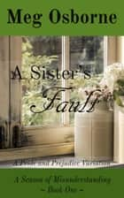 A Sister's Fault - A Season of Misunderstanding, #1 ebook by Meg Osborne