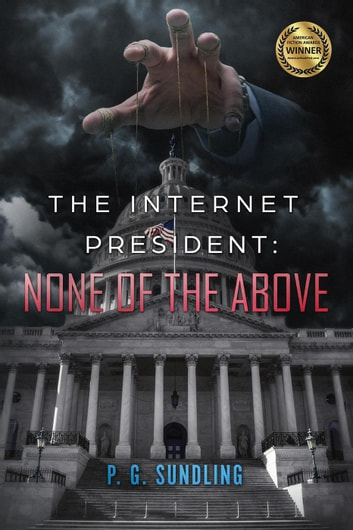 The Internet President: None of the Above - None of the Above, #1 ebook by P.G. Sundling