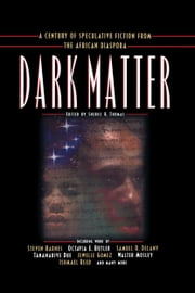 Dark Matter - A Century of Speculative Fiction from the African Diaspora ebook by Sheree R. Thomas