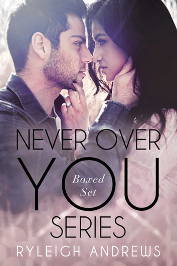 Never Over You Series Boxed Set ebook by Ryleigh Andrews