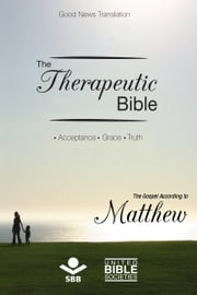 The Therapeutic Bible – The Gospel of Matthew - Acceptance • Grace • Truth ebook by Sociedade Bíblica do Brasil,Karl Heinz Kepler,Matthew Louis Rehbein,Jairo Miranda
