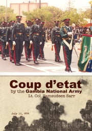 Coup d'etat by the Gambia National Army - July 22, 1994 ebook by Lt. Col. Samsudeen Sarr