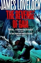 The Revenge of Gaia - Why the Earth is Fighting Back and How We Can Still Save Humanity ebook by James Lovelock