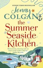 The Summer Seaside Kitchen - Winner of the RNA Romantic Comedy Novel Award 2018 ebook by Jenny Colgan