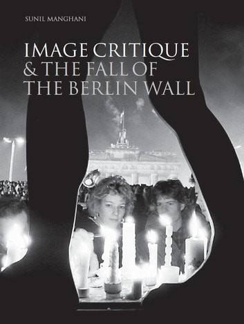 Image Critique and the Fall of the Berlin Wall ebook by Sunil Manghani