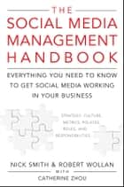 The Social Media Management Handbook - Everything You Need To Know To Get Social Media Working In Your Business ebook by Robert Wollan, Nick Smith, Catherine Zhou