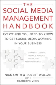 The Social Media Management Handbook - Everything You Need To Know To Get Social Media Working In Your Business ebook by Robert Wollan,Nick Smith,Catherine Zhou
