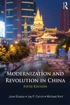 Modernization and Revolution in China ebook by Michael Kort, Jay P. Corrin, June Grasso