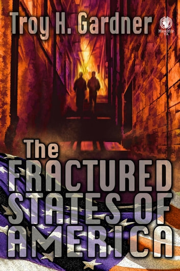 The Fractured States of America ebook by Troy H. Gardner