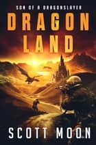 Dragon Land - Son of a Dragonslayer ebook by Scott Moon