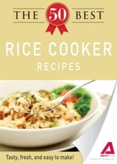 The 50 Best Rice Cooker Recipes: Tasty, fresh, and easy to make! ebook by Editors of Adams Media