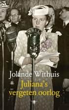 Juliana's vergeten oorlog ebook by Jolande Withuis