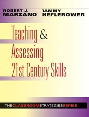 Teaching & Assessing 21st Century Skills ebook by Robert J. Marzano,Tammy Heflebower