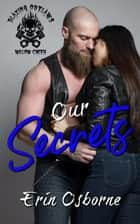 Our Secrets - Blazing Outlaws MC, #3 ebook by