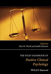 The Wiley Handbook of Positive Clinical Psychology ebook by Alex M. Wood,Judith Johnson