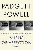 Aliens of Affection - Stories ebook by Padgett Powell
