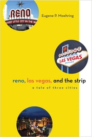Reno, Las Vegas, and the Strip - A Tale of Three Cities ebook by Eugene P. Moehring