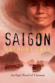Saigon - An Epic Novel of Vietnam ebook by Kobo.Web.Store.Products.Fields.ContributorFieldViewModel