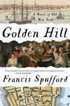 Golden Hill - A Novel of Old New York eBook von Francis Spufford