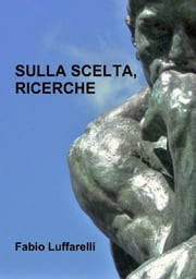 Sulla Scelta, Ricerche ebook by Kobo.Web.Store.Products.Fields.ContributorFieldViewModel