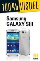Samsung Galaxy SIII 100 % Visuel ebook by Alexandre Boni