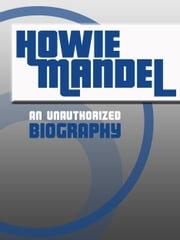 Howie Mandel - An Unauthorized Biography ebook by Belmont and Belcourt Biographies