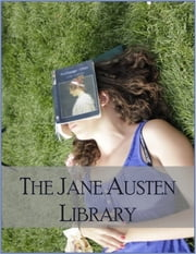 The Jane Austen Library: Pride and Prejudice, Sense and Sensibility, Persuasion, Emma, Mansfield Park, Northanger Abbey, Lady Susan, Watsons, Sanditon ebook by Jane Austen