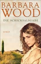 Die Schicksalsgabe - Roman ebook by Barbara Wood, Veronika Cordes