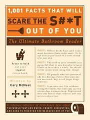 1,001 Facts that Will Scare the S#*t Out of You: The Ultimate Bathroom Reader - The Ultimate Bathroom Reader ebook by Cary McNeal
