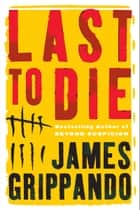 Last to Die ebook by James Grippando