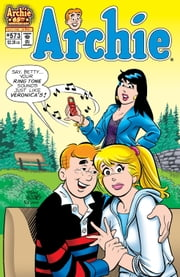 Archie #573 ebook by Mike Pellowski,Kathleen Webb,Bill Golliher,Craig Boldman,Stan Goldberg,Bob Smith,Jack Morelli,Barry Grossman