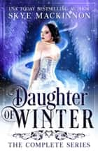 Daughter of Winter Box Set - The complete reverse harem series ebook by Skye MacKinnon