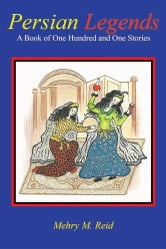 Persian Legends - A Book of One Hundred and One Stories ebook by Mehry M. Reid