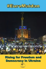 #EuroMaidan - Rising for Freedom and Democracy in Ukraine ebook by Brine Books Publishing