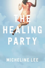 The Healing Party - A Novel ebook by Micheline Lee