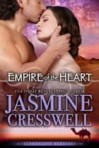 Empire of the Heart (Scandalous Heroines) ebook by Jasmine Cresswell