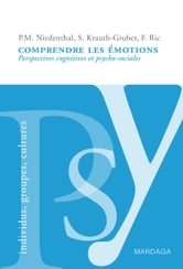Comprendre les émotions - Perspectives cognitives et psycho-sociales ebook by Paula Niedenthal,Silvia Krauth-Gruber,François Ric