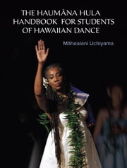 The Haumana Hula Handbook for Students of Hawaiian Dance - A Manual for the Student of Hawaiian Dance ebook by Mahealani Uchiyama,Naomi Leina'ala Kalama