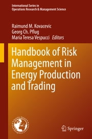 Handbook of Risk Management in Energy Production and Trading ebook by Raimund Kovacevic,Georg Ch. Pflug,Maria Th. Vespucci