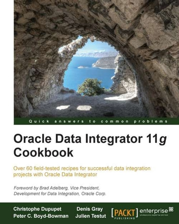 Oracle Data Integrator 11g Cookbook ebook by Christophe Dupupet, Peter C. Boyd-Bowman, Denis Gray, Julien Testut
