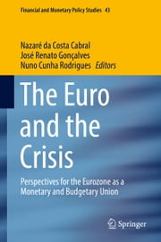 The Euro and the Crisis - Perspectives for the Eurozone as a Monetary and Budgetary Union ebook by Nazaré da Costa Cabral, José Renato Gonçalves, Nuno Cunha Rodrigues