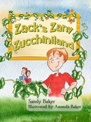 Zack's Zany Zucchiniland ebook by Sandy Baker