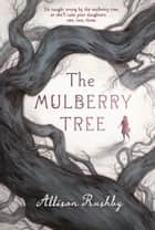 The Mulberry Tree ebook by Allison Rushby