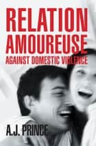 Relation Amoureuse ebook by A.J. Prince