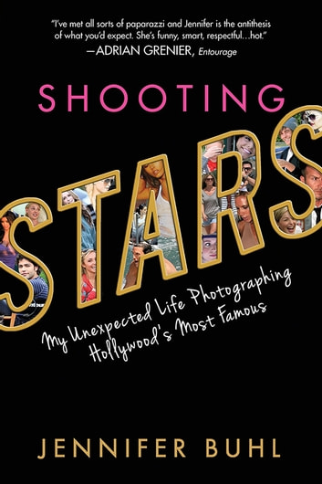 Shooting Stars - My Unexpected Life Photographing Hollywood's Most Famous ebook by Jennifer Buhl