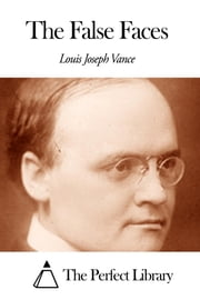 The False Faces ebook by Louis Joseph Vance